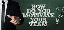 How Do You Motivate Your Team?