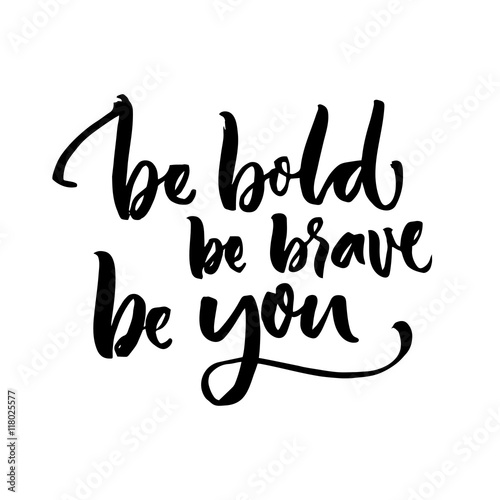 Photo  Be bold, be brave, be you