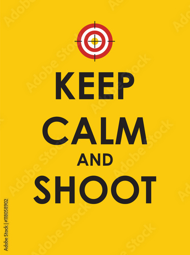 Keep Calm and Shoot Creative Poster Concept. Card of Invitation, Wallpaper Mural