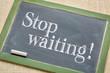 stop waiting advice on blackboard