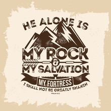 Bible Lettering. Christian Art. He Alone Is My Rock And My Salvation, My Fortress; I Shall Not Be Greatly Shaken. Psalm 62:2