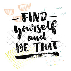 Find yourself and be that. ...