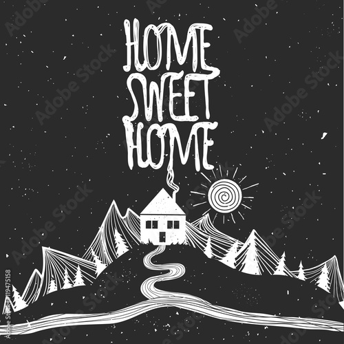Printed kitchen splashbacks Christmas Home sweet home. Vector inspirational poster with lettering quote. Road, sun, mountains, house and trees.