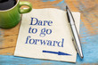 Dare to go forward