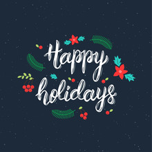 Happy Holidays Handwritten Brush Lettering Inscription With Decorative Elements. Trendy Hand Lettering Quote, Art Print For Posters , Greeting Cards Design And T-shirt. Vector