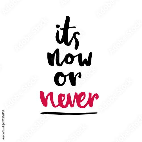 """Its now or never"". Inspirational vector typography. Poster"
