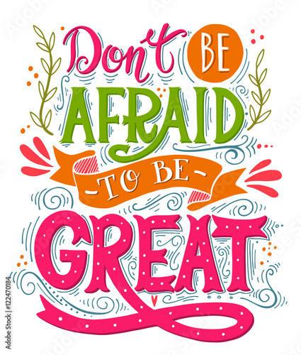 Foto op Canvas Positive Typography Don't be afraid to be great. Inspirational motivational quote. H