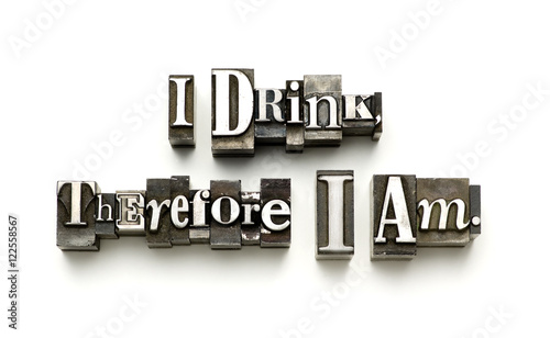 Photo  I drink therefore I am