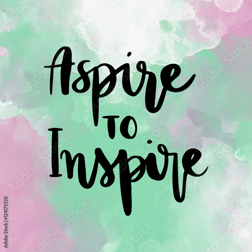 Fototapeta  Aspire to inspire inspirational hand lettering message on colorful background