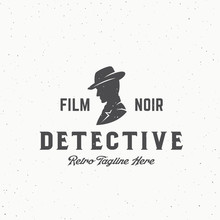Film Noir Detective Abstract Vintage Vector Emblem, Label Or Logo Template. Man In A Hat Silhouette With Retro Typography And Shabby Texture.
