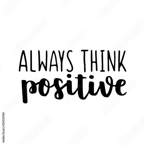 Foto op Canvas Positive Typography Think positive, be positive, hand lettering quote isolated on white background. Can be used for t-shirt print design, typographic composition phrase quote poster.