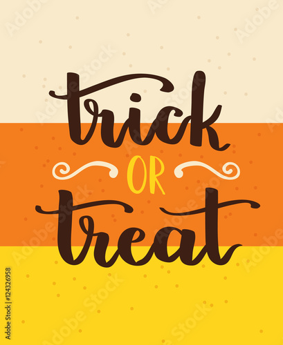 Poster Halloween Vector hand written lettering card with inscription Trick or Treat and candy corn abstract background.