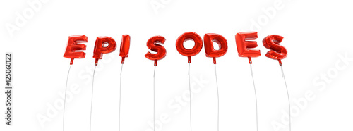 EPISODES - word made from red foil balloons - 3D rendered Fototapet
