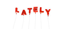 LATELY - Word Made From Red Foil Balloons - 3D Rendered.  Can Be Used For An Online Banner Ad Or A Print Postcard.