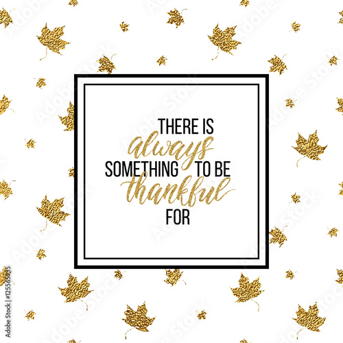 Photo  Happy Thanksgiving Day card, There is always something to be thankful - text on