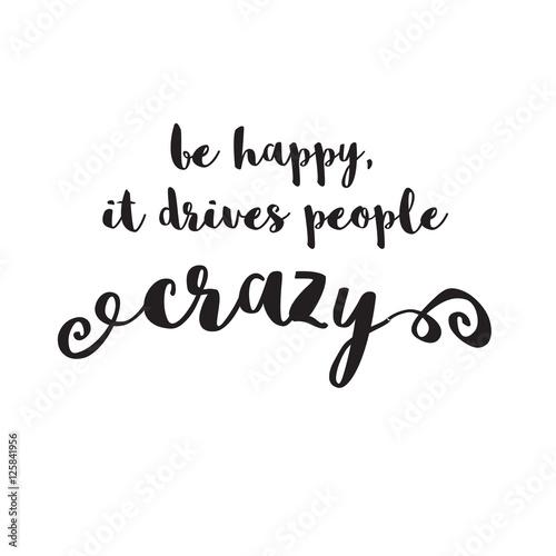 Pinturas sobre lienzo be happy, it drives people crazy quote