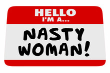 Nasty Woman Hello I Am Name Tag Proud Feminist 3d Illustration