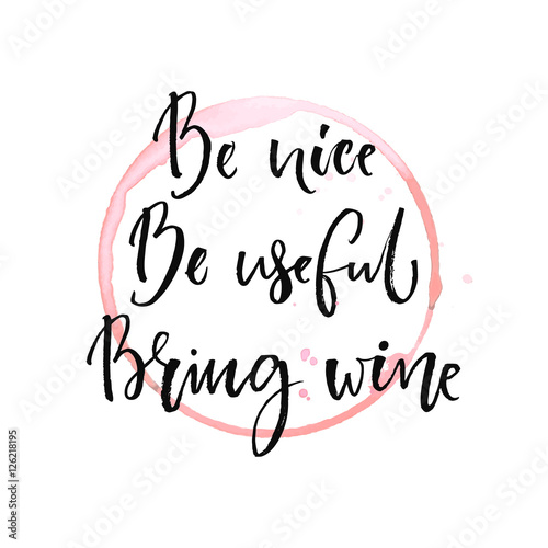 Be Nice Be Useful Bring Wine Funny Quote About Drinking With