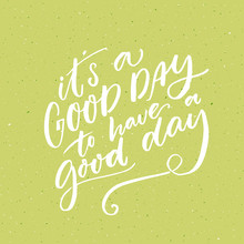 It S A Good Day To Have A Good...