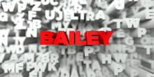BAILEY -  Red Text On Typography Background - 3D Rendered Royalty Free Stock Image. This Image Can Be Used For An Online Website Banner Ad Or A Print Postcard.