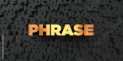Fotografie, Obraz  Phrase - Gold text on black background - 3D rendered royalty free stock picture