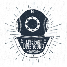 """Hand Drawn Vintage Diving Helmet Vector Illustration With """"Live Fast Dive Young"""" Lettering."""