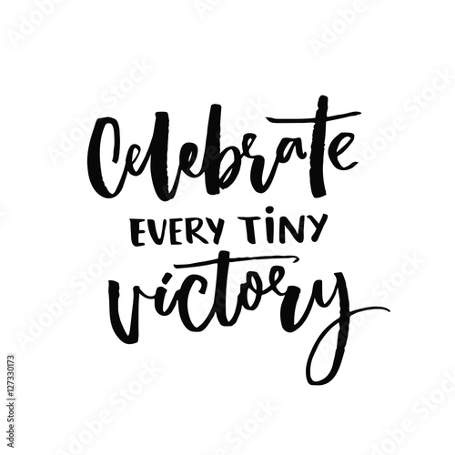 celebrate every tiny victory motivational quote about progress and
