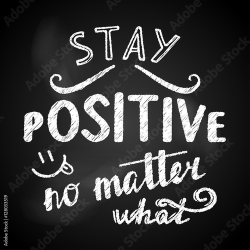 Photo  Stay positive no matter what