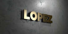 Lopez - Gold Sign Mounted On Glossy Marble Wall  - 3D Rendered Royalty Free Stock Illustration. This Image Can Be Used For An Online Website Banner Ad Or A Print Postcard.