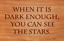When It Is Dark Enough, You Can See The Stars. - Quote On Wooden Red Oak Background