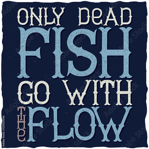 Photo  Only dead fish go with the flow motivational poster