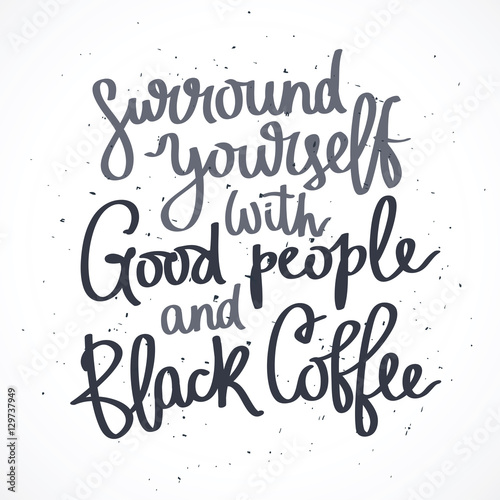 Spoed Fotobehang Halloween Surround yourself with good people and black coffee.