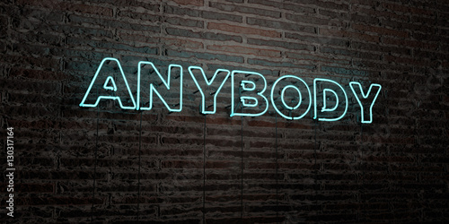 ANYBODY -Realistic Neon Sign on Brick Wall background - 3D rendered royalty free stock image Wallpaper Mural