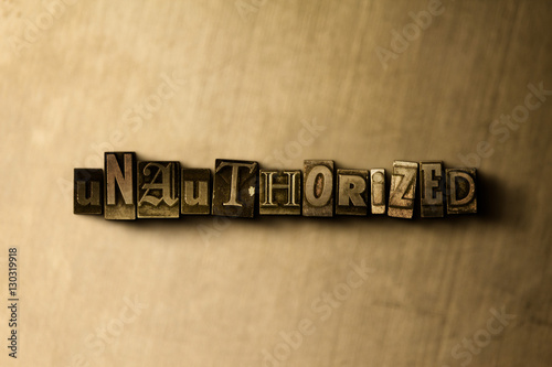 Fotografie, Obraz  UNAUTHORIZED - close-up of grungy vintage typeset word on metal backdrop