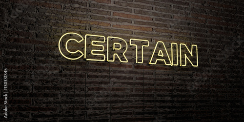 Fotografie, Obraz  CERTAIN -Realistic Neon Sign on Brick Wall background - 3D rendered royalty free stock image