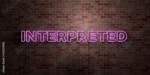 Fototapeta INTERPRETED - fluorescent Neon tube Sign on brickwork - Front view - 3D rendered royalty free stock picture. Can be used for online banner ads and direct mailers.. obraz na płótnie