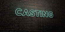 CASTING -Realistic Neon Sign On Brick Wall Background - 3D Rendered Royalty Free Stock Image. Can Be Used For Online Banner Ads And Direct Mailers..