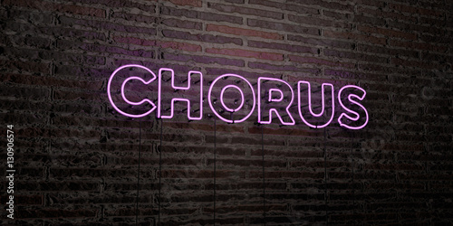 Leinwand Poster CHORUS -Realistic Neon Sign on Brick Wall background - 3D rendered royalty free stock image