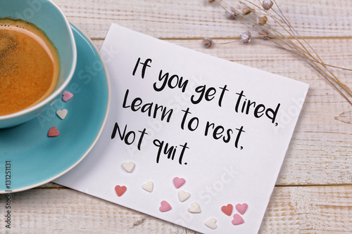 Photo Inspiration motivation quote If you get tired, learn to rest, not quit