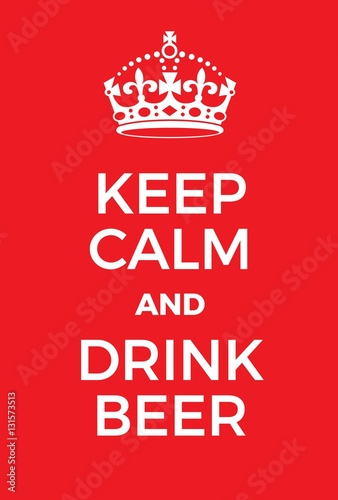 Keep Calm and Drink Beer poster Poster