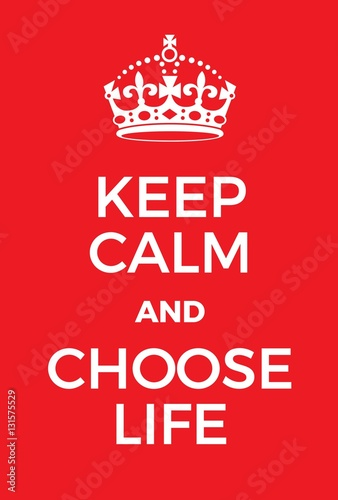 Keep Calm and choose life poster Poster