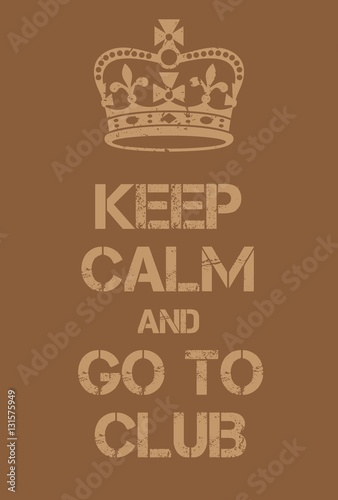 Keep Calm and go to club poster Plakát