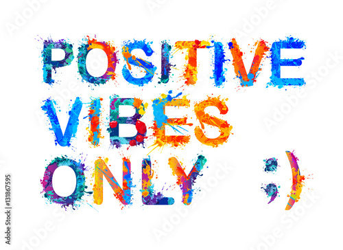Spoed Foto op Canvas Positive Typography Positive vibes only. Splash paint