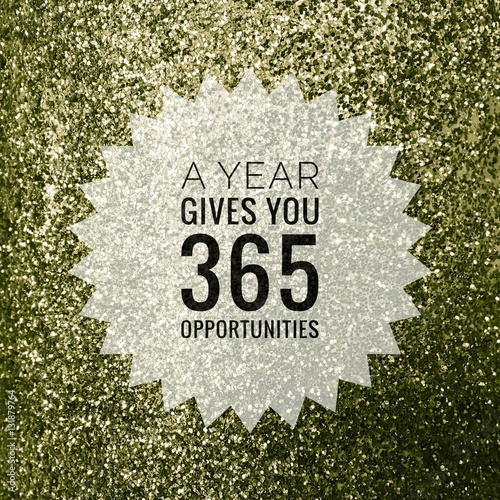 Fényképezés  A Year Gives You 365 Opportunities motivation quote on shiny green glitter backg