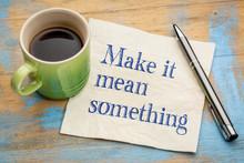 Make It Mean Something