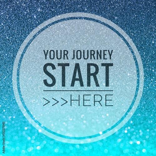 Fotografía  Your journey start here words on shiny blue glitter background