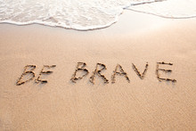 Be Brave, Motivational Fearless Concept