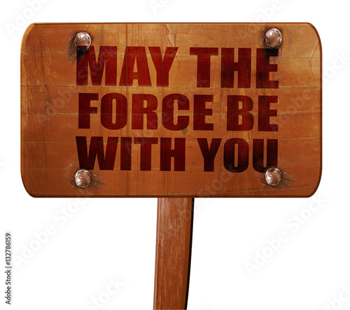 Photo  may the force be with you, 3D rendering, text on wooden sign