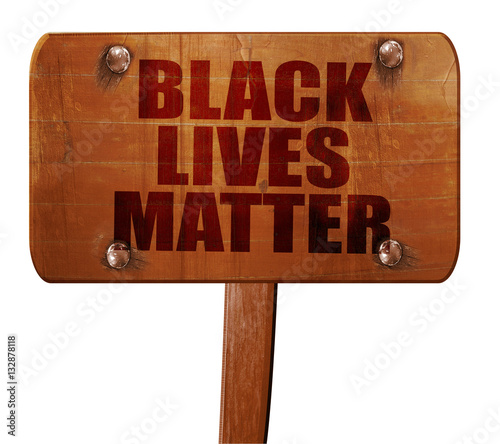 Fényképezés  black lives matter, 3D rendering, text on wooden sign