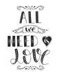 The phrase All we need is love. Hand drawn lettering.